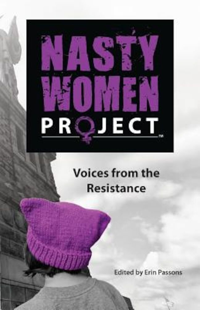 The Nasty Women Project: Voices from the Resistance, Paperback