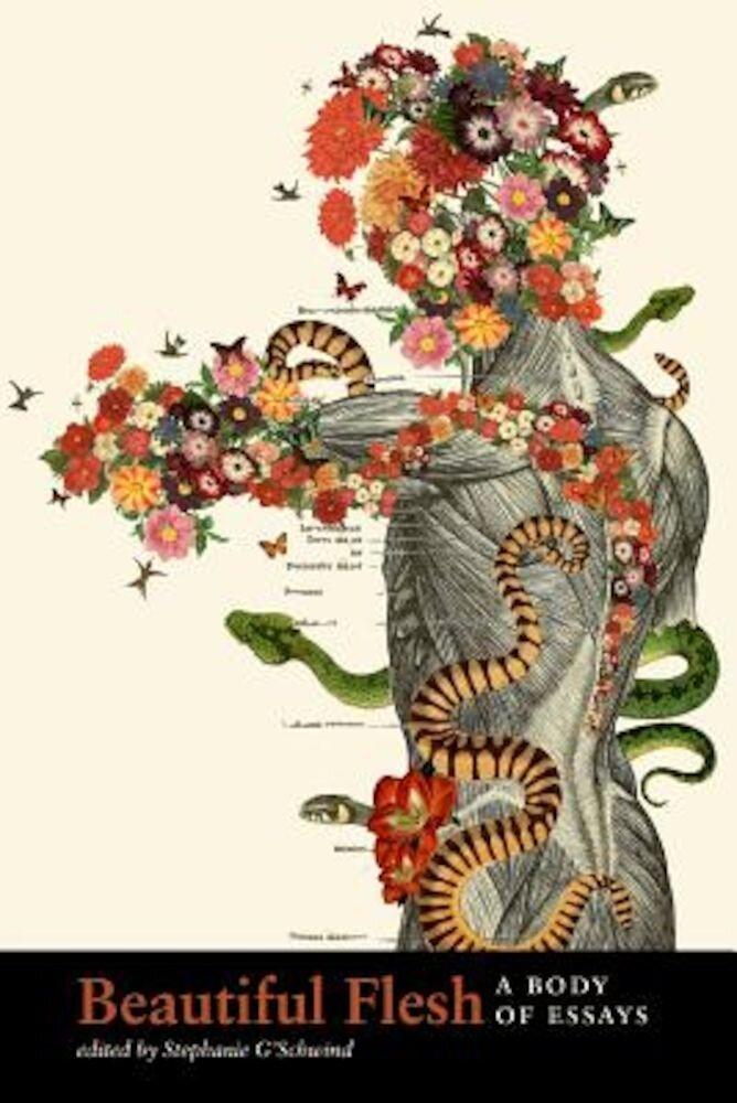 Beautiful Flesh: A Body of Essays, Paperback