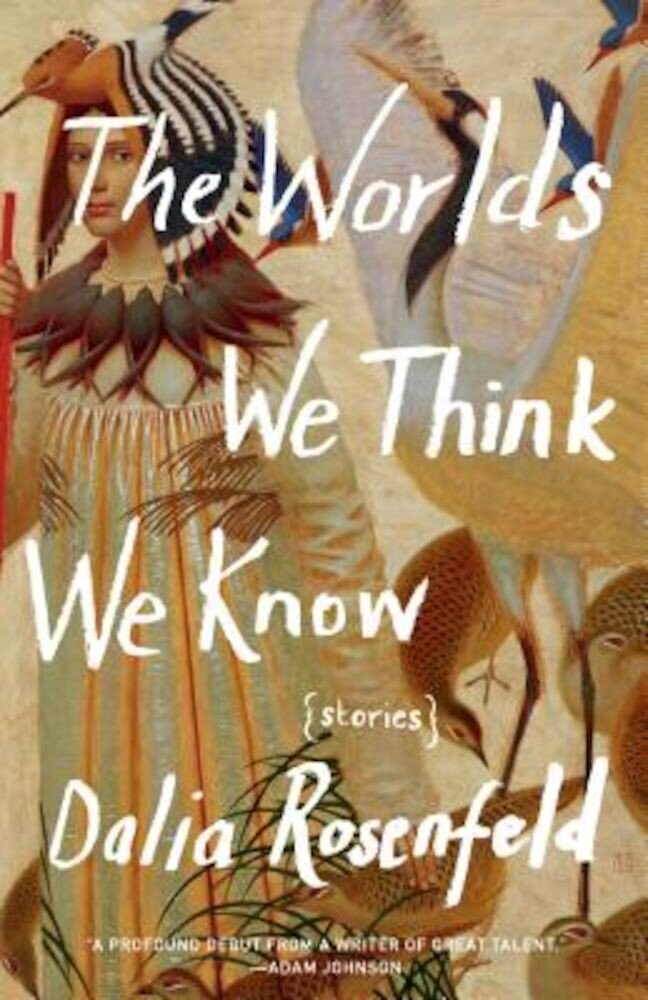 The Worlds We Think We Know: Stories, Paperback