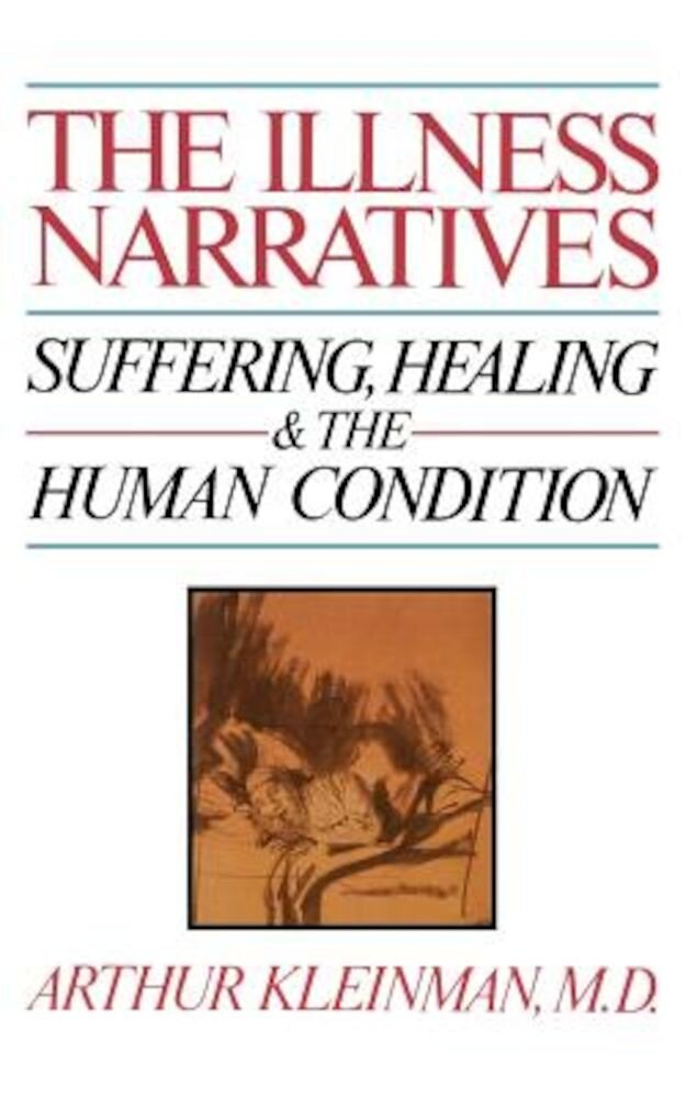 The Illness Narratives: Suffering, Healing, and the Human Condition, Paperback