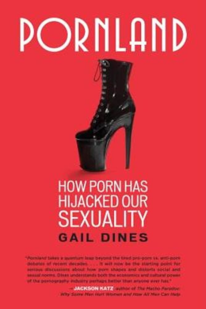 Pornland: How Porn Has Hijacked Our Sexuality, Paperback