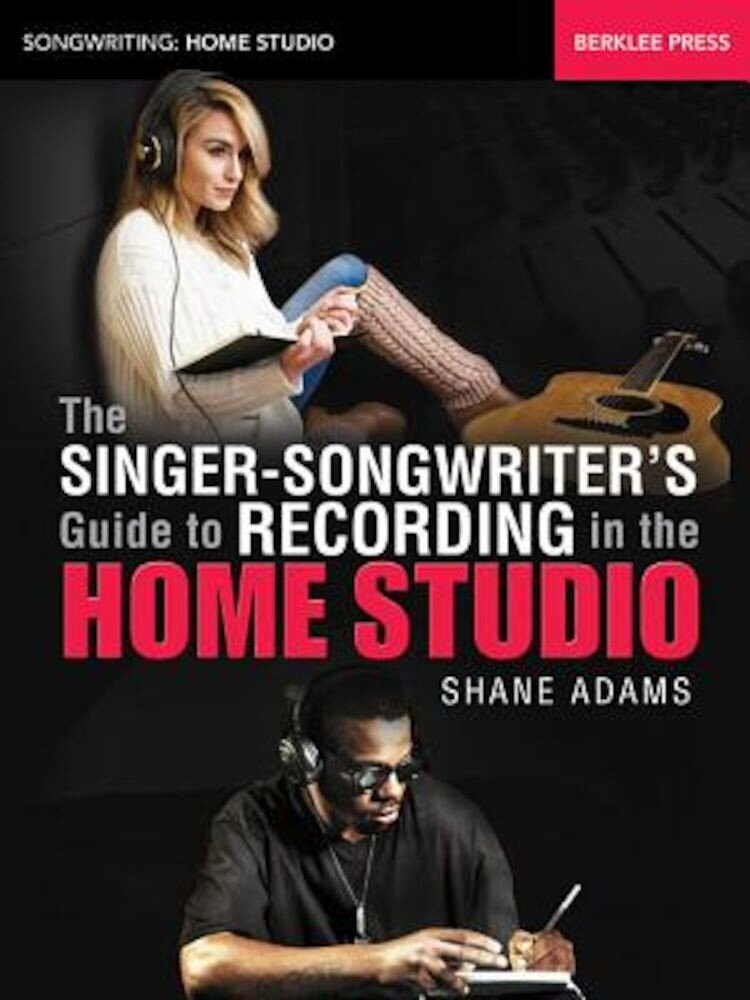 The Singer-Songwriter's Guide to Recording in the Home Studio, Paperback