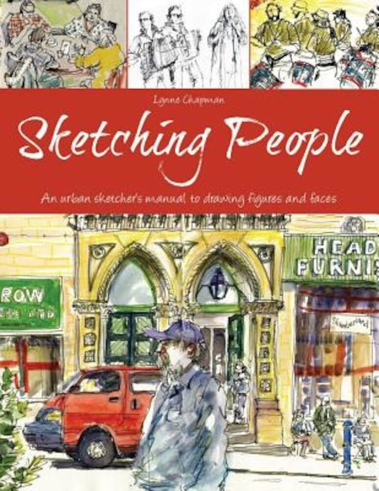 Sketching People: An Urban Sketcher S Manual to Drawing Figures and Faces, Paperback