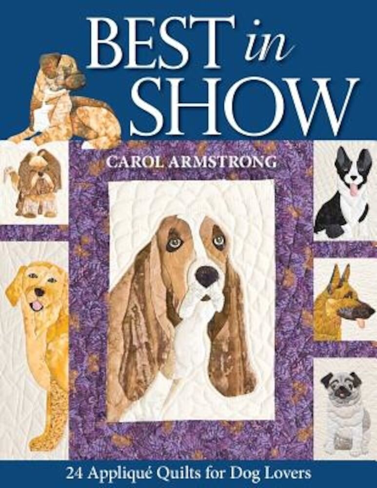 Best in Show: 24 Applique Quilts for Dog Lovers [With Pattern(s)], Paperback