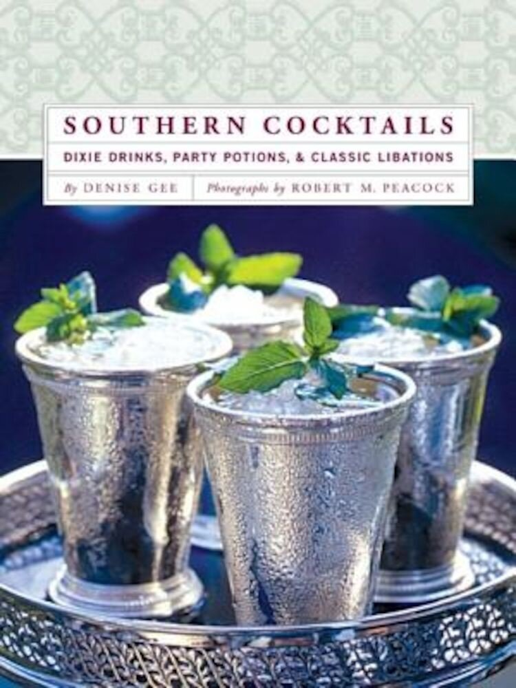 Southern Cocktails: Dixie Drinks, Party Potions, and Classic Libations, Hardcover