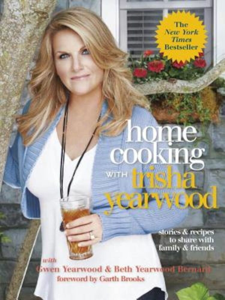 Home Cooking with Trisha Yearwood: Stories & Recipes to Share with Family & Friends, Paperback