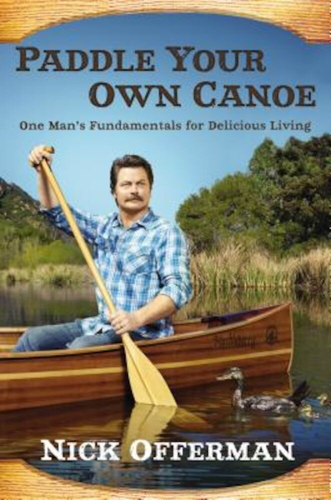 Paddle Your Own Canoe: One Man's Fundamentals for Delicious Living, Hardcover