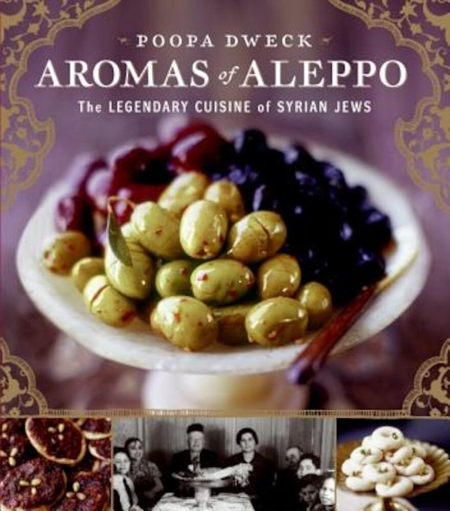 Aromas of Aleppo: The Legendary Cuisine of Syrian Jews, Hardcover