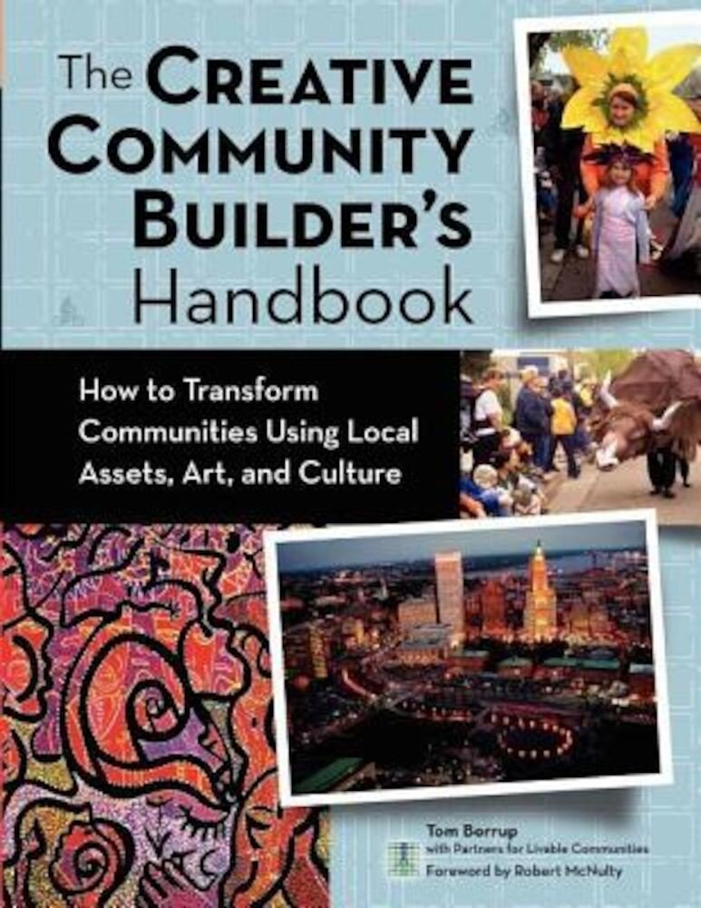 The Creative Community Builder's Handbook: How to Transform Communities Using Local Assets, Arts, and Culture, Paperback