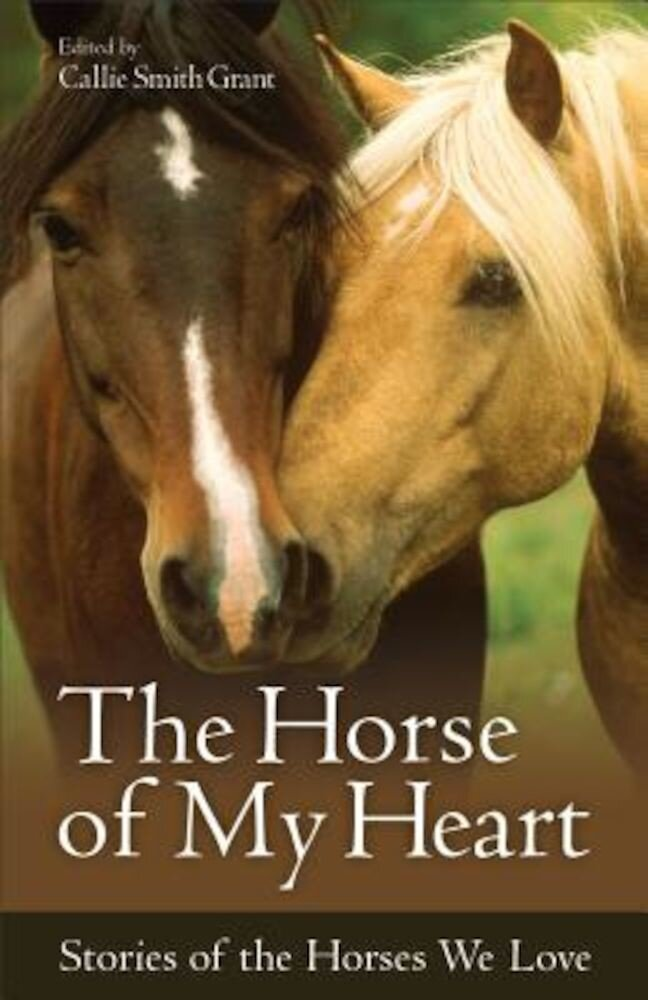 The Horse of My Heart: Stories of the Horses We Love, Paperback