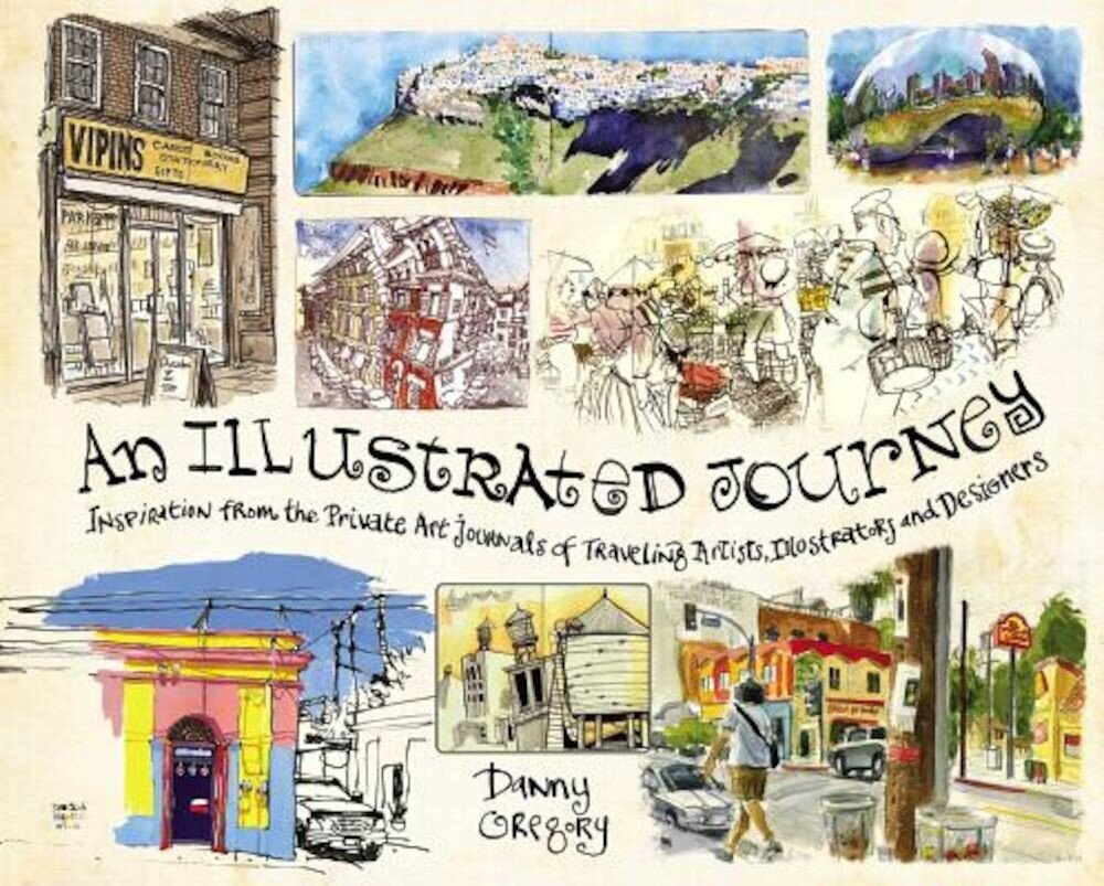 An Illustrated Journey: Inspiration from the Private Art Journals of Traveling Artists, Illustrators and Designers, Paperback