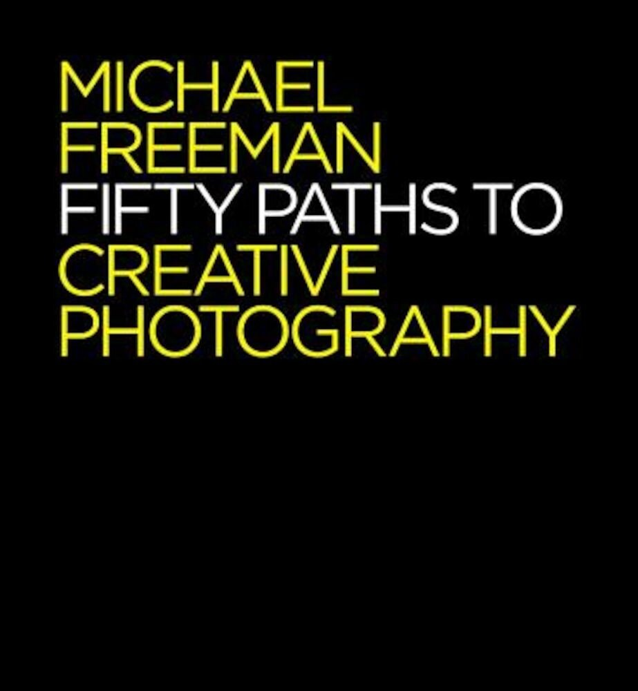 50 Paths to Creative Photography: Style & Technique, Paperback