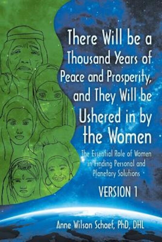 There Will Be a Thousand Years of Peace and Prosperity, and They Will Be Ushered in by the Women - Version 1 & Version 2: The Essential Role of Women, Paperback