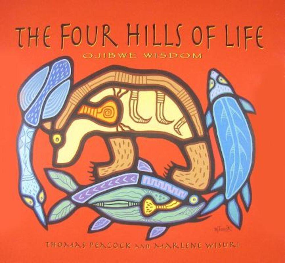 The Four Hills of Life: Ojibwe Wisdom, Paperback