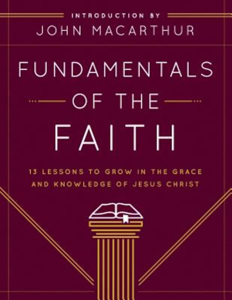 Fundamentals of the Faith: 13 Lessons to Grow in the Grace & Knowledge of Jesus Christ, Paperback