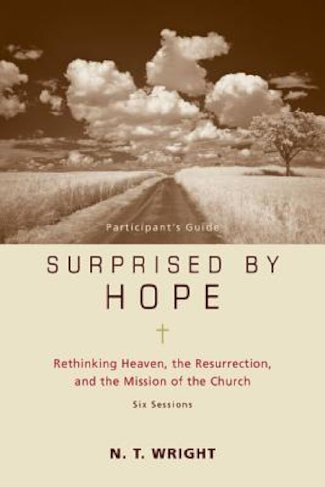 Surprised by Hope: Rethinking Heaven, the Resurrection, and the Mission of the Church [With DVD], Paperback