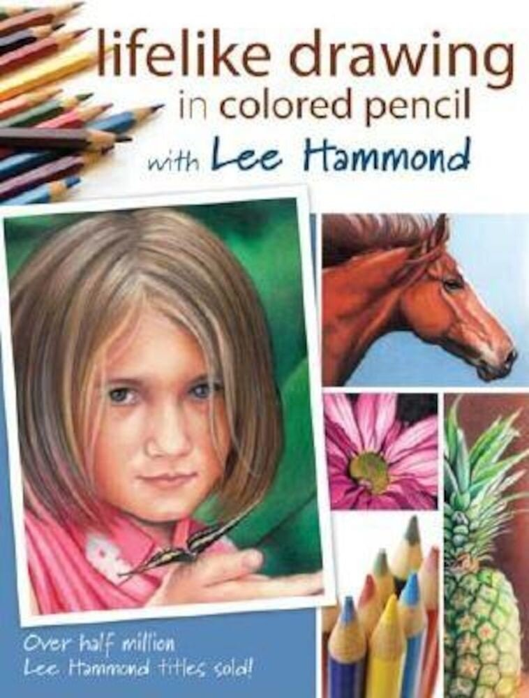 Lifelike Drawing in Colored Pencil with Lee Hammond, Paperback