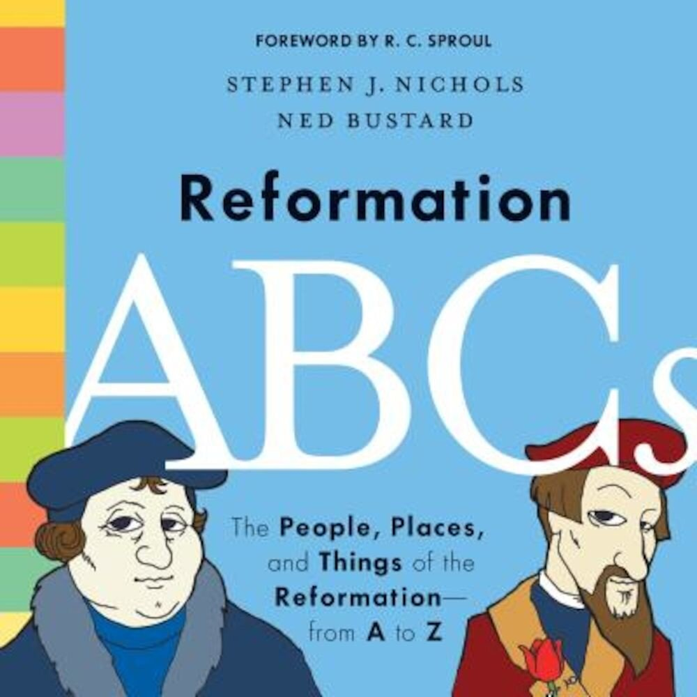 Reformation ABCs: The People, Places, and Things of the Reformation--From A to Z, Hardcover
