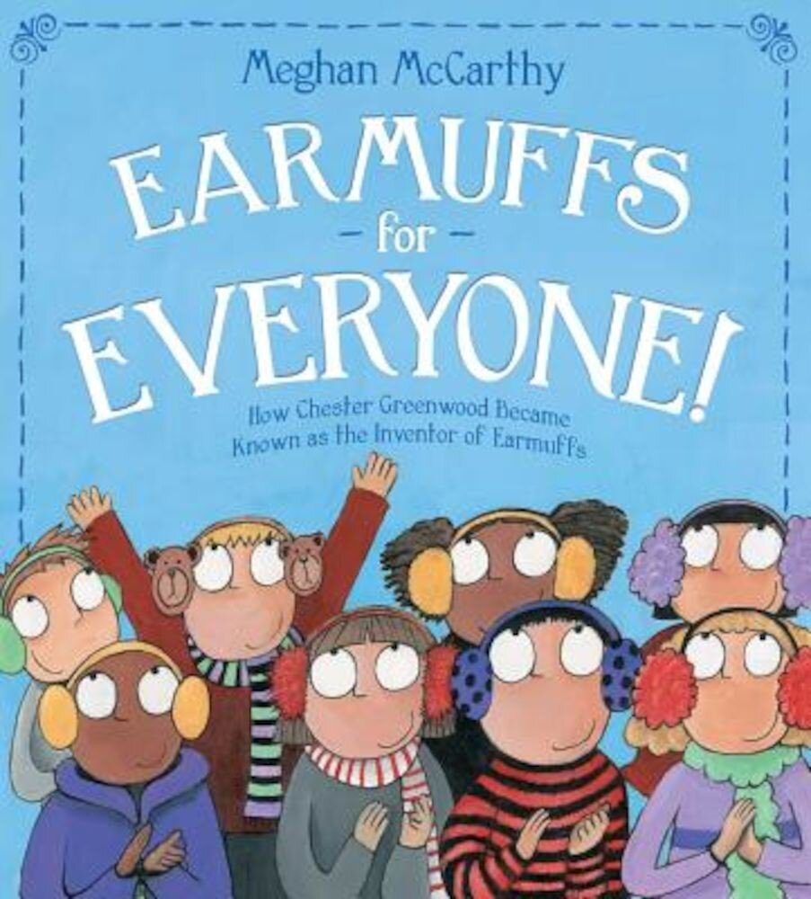 Earmuffs for Everyone!: How Chester Greenwood Became Known as the Inventor of Earmuffs, Hardcover