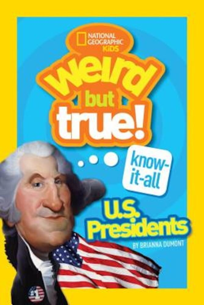 Weird But True Know-It-All: U.S. Presidents, Paperback
