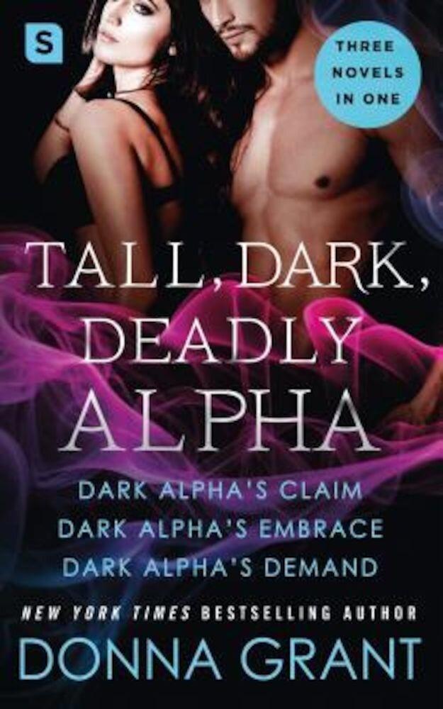 Tall, Dark, Deadly Alpha: (Dark Alpha's Claim; Dark Alpha's Embrace; Dark Alpha's Demand), Paperback