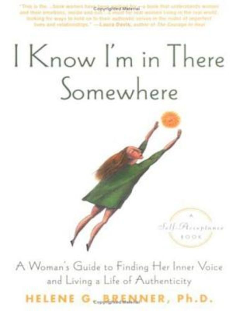I Know I'm in There Somewhere: A Woman's Guide to Finding Her Inner Voice and Living a Life of Authenticity, Paperback
