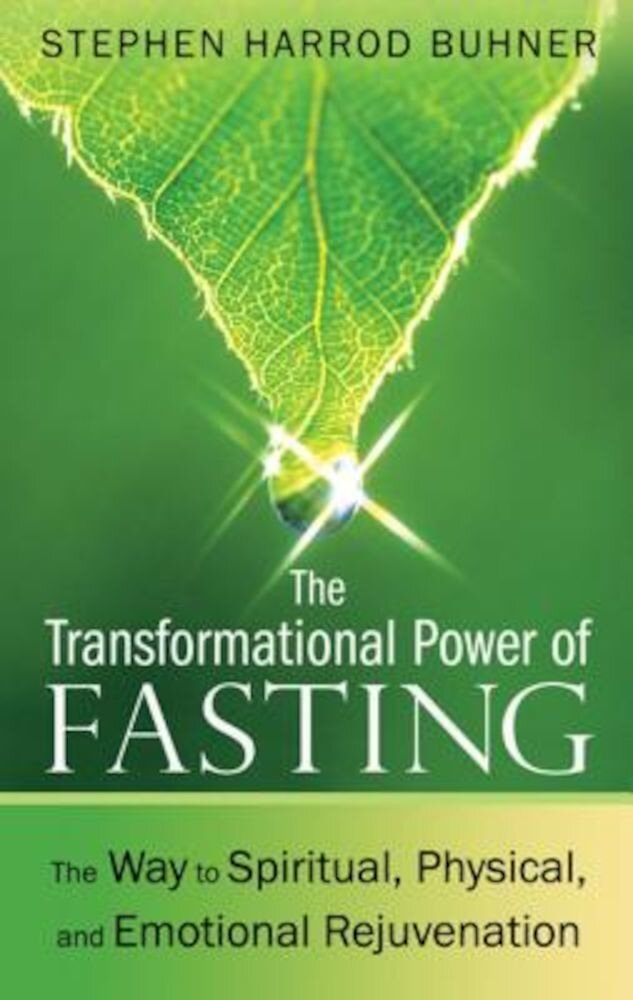 The Transformational Power of Fasting: The Way to Spiritual, Physical, and Emotional Rejuvenation, Paperback