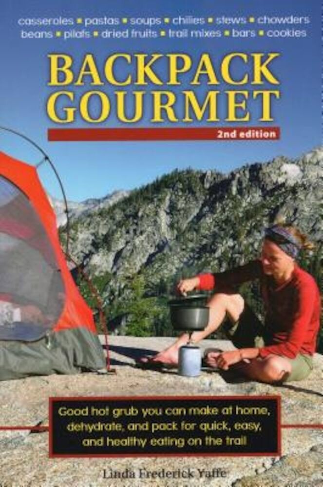 Backpack Gourmet: Good Hot Grub You Can Make at Home, Dehydrate, and Pack for Quick, Easy, and Healthy Eating on the Trail, Paperback