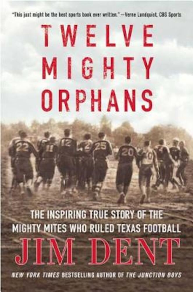 Twelve Mighty Orphans: The Inspiring True Story of the Mighty Mites Who Ruled Texas Football, Paperback