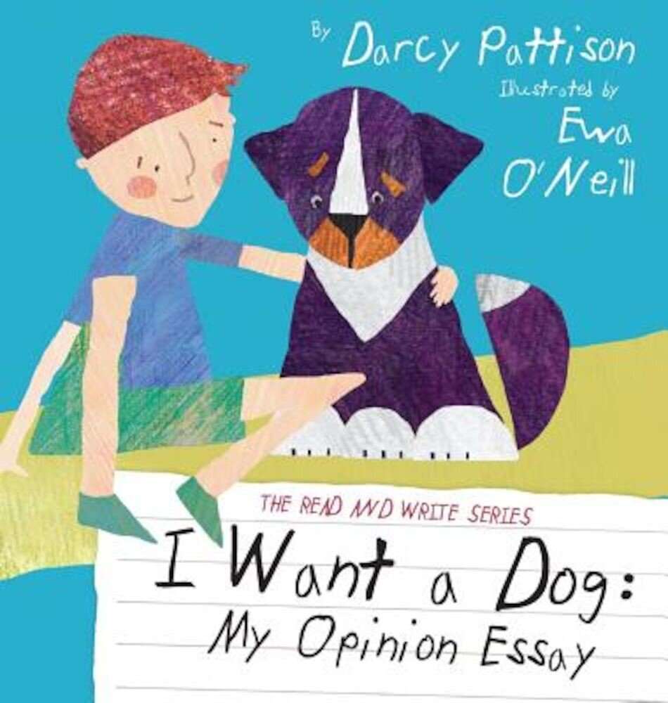 I Want a Dog: My Opinion Essay, Hardcover