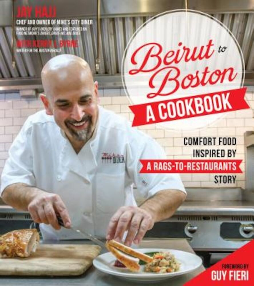 Beirut to Boston: A Cookbook: Comfort Food Inspired by a Rags-To-Restaurants Story, Paperback