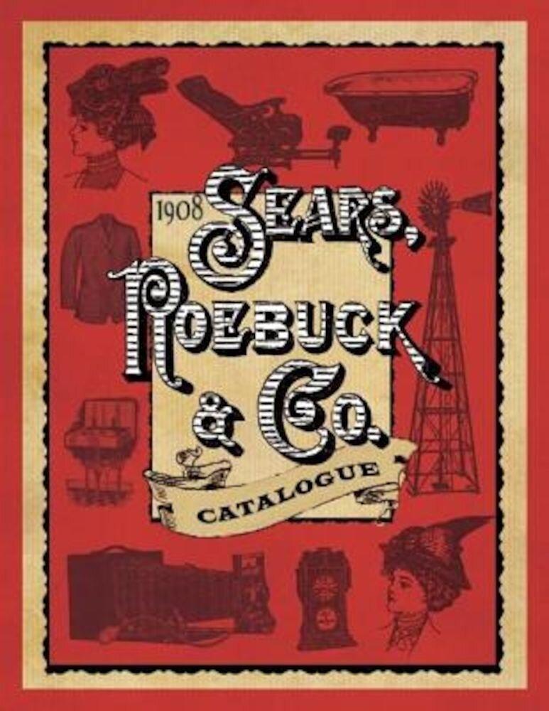 1908 Sears, Roebuck & Co. Catalogue, Paperback
