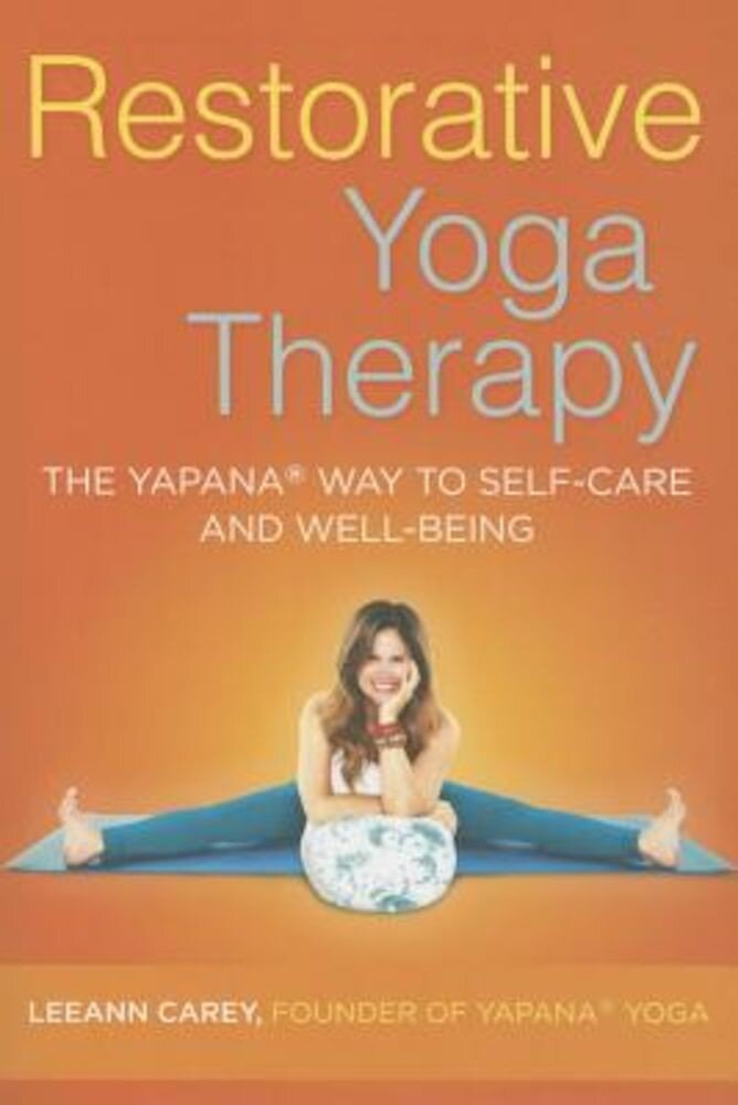 Restorative Yoga Therapy: The Yapana Way to Self-Care and Well-Being, Paperback