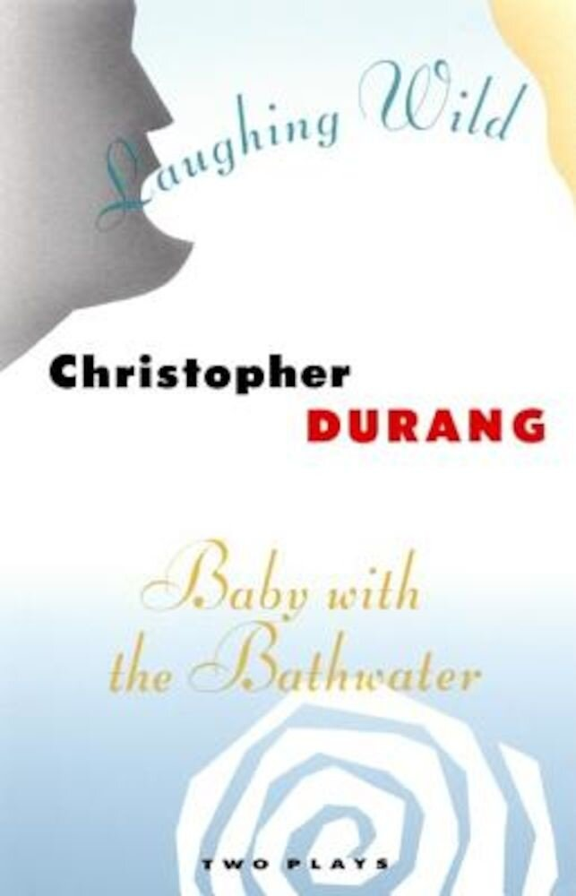 Laughing Wild and Baby with the Bathwater: Two Plays, Paperback
