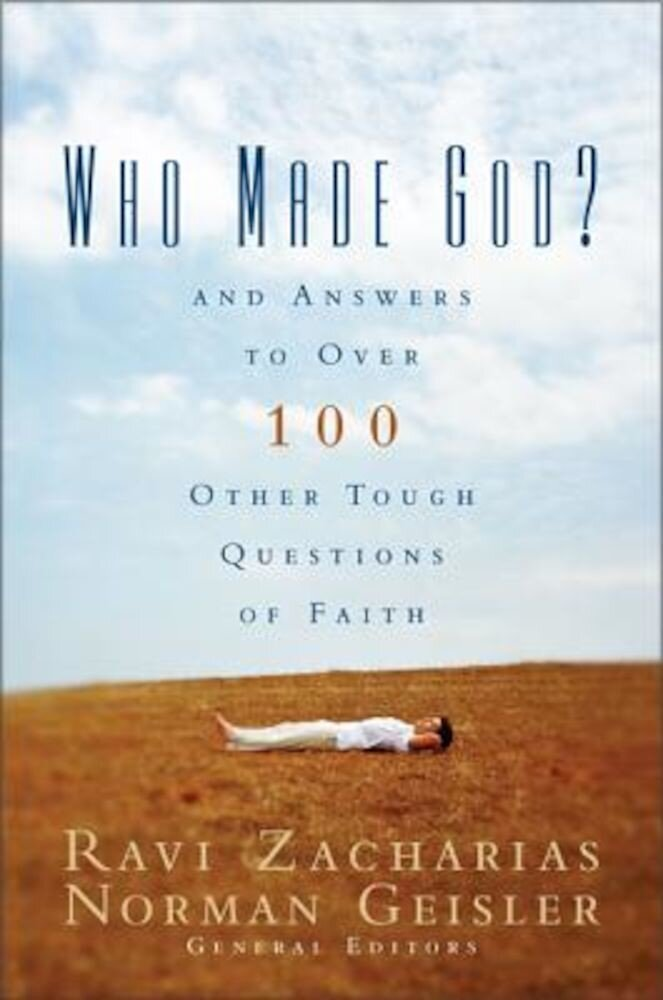 Who Made God?: And Answers to Over 100 Other Tough Questions of Faith, Paperback