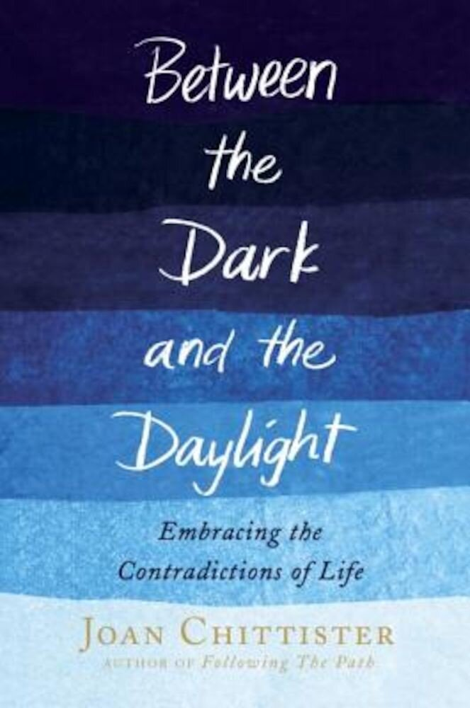 Between the Dark and the Daylight: Embracing the Contradictions of Life, Hardcover