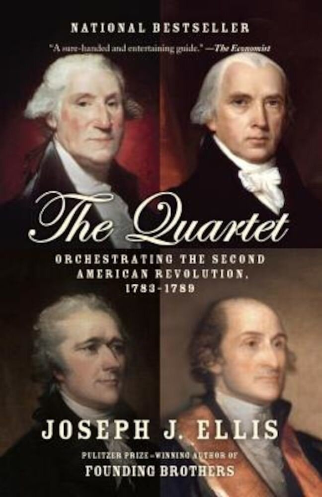 The Quartet: Orchestrating the Second American Revolution, 1783-1789, Paperback