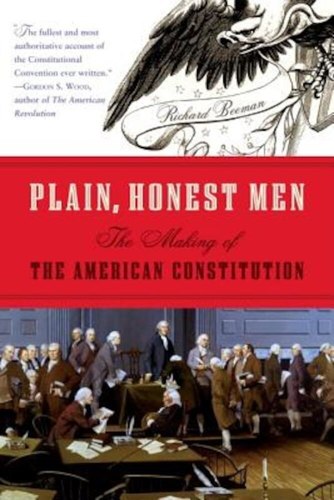 Plain, Honest Men: The Making of the American Constitution, Paperback