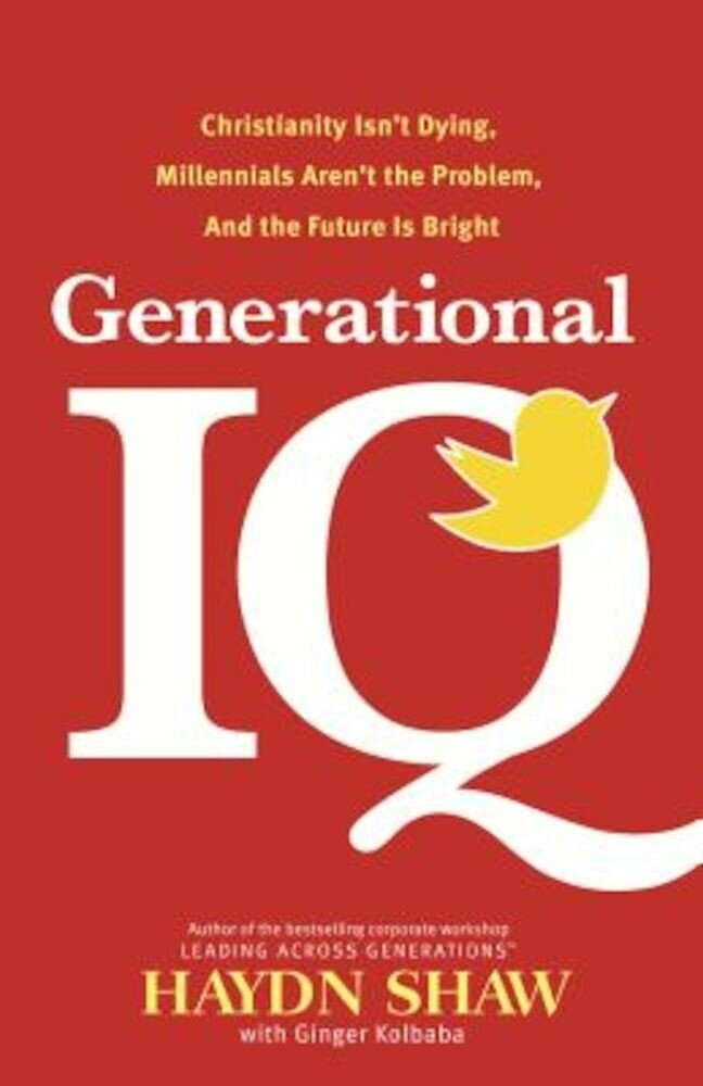 Generational IQ: Christianity Isn't Dying, Millennials Aren't the Problem, and the Future Is Bright, Hardcover