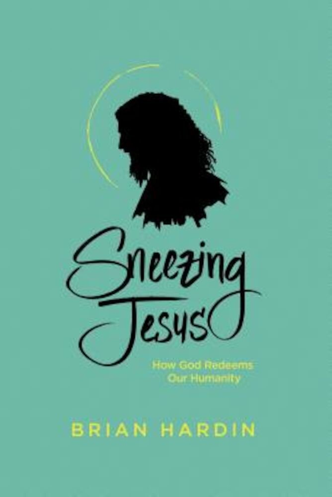 Sneezing Jesus: How God Redeems Our Humanity, Paperback