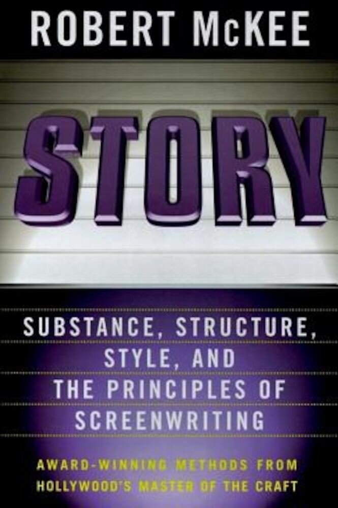 Story: Substance, Structure, Style, and the Principles of Screenwriting, Hardcover
