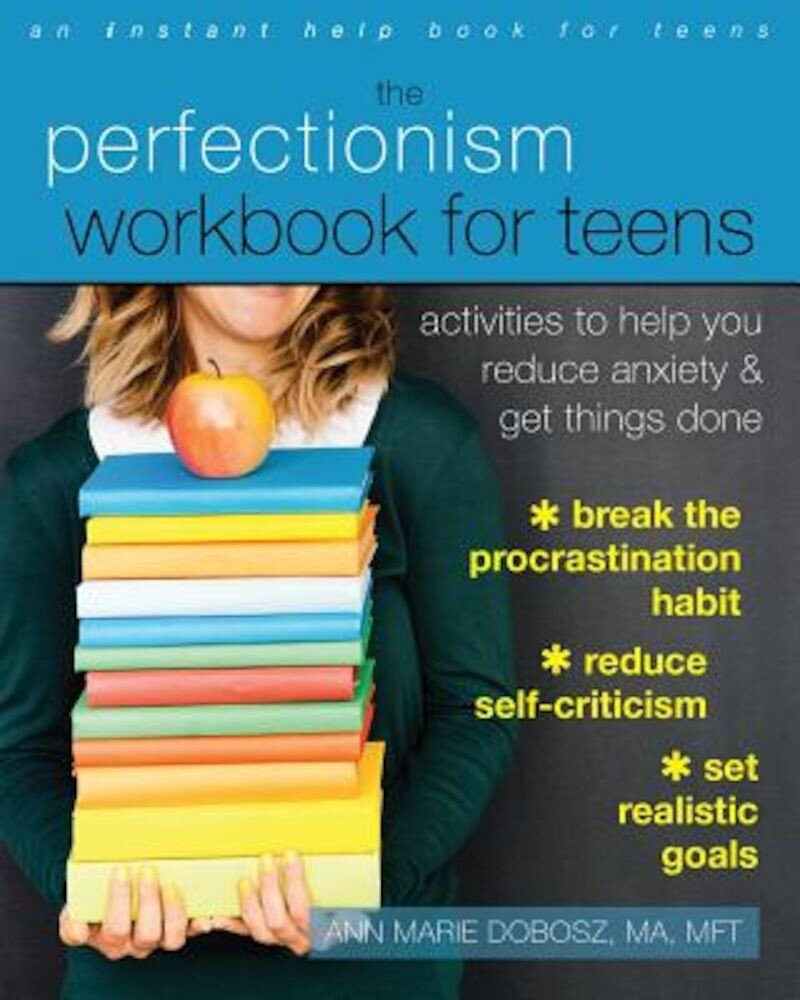 The Perfectionism Workbook for Teens: Activities to Help You Reduce Anxiety and Get Things Done, Paperback