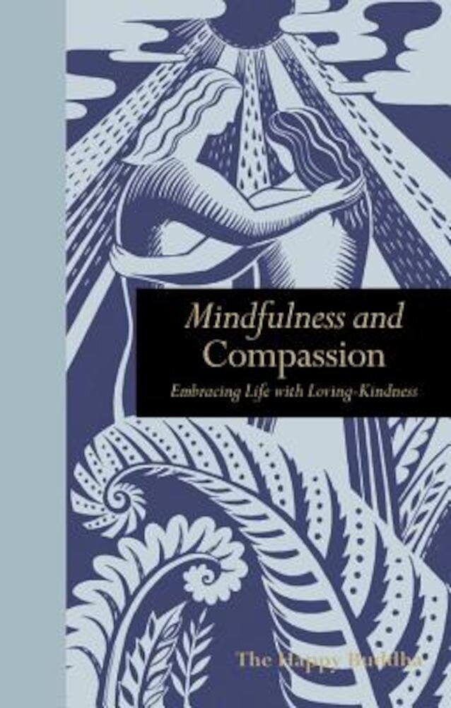Mindfulness and Compassion: Embracing Life with Loving-Kindness, Hardcover