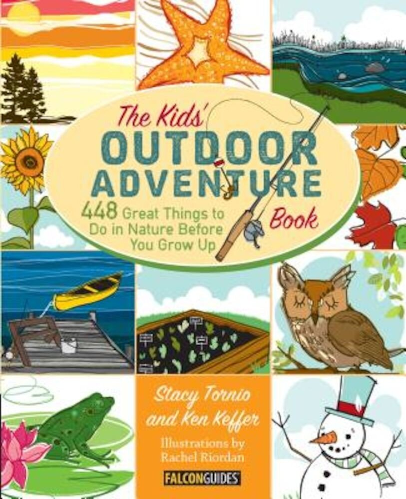 Kids' Outdoor Adventure Book: 448 Great Things to Do in Nature Before You Grow Up, Paperback