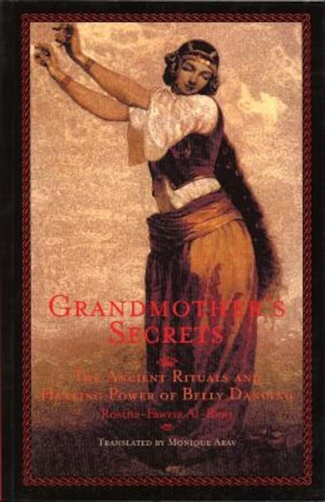 Grandmother's Secrets: The Ancient Rituals and Healing Power of Belly Dancing, Paperback