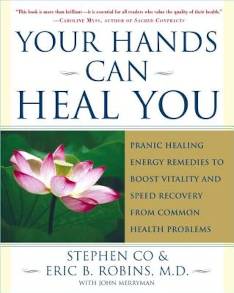 Your Hands Can Heal You: Pranic Healing Energy Remedies to Boost Vitality and Speed Recovery from Common Health Problems, Paperback