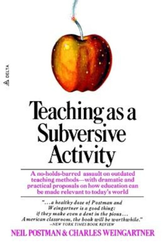 Teaching as a Subversive Activity: A No-Holds-Barred Assault on Outdated Teaching Methods-With Dramatic and Practical Proposals on How Education Can B, Paperback