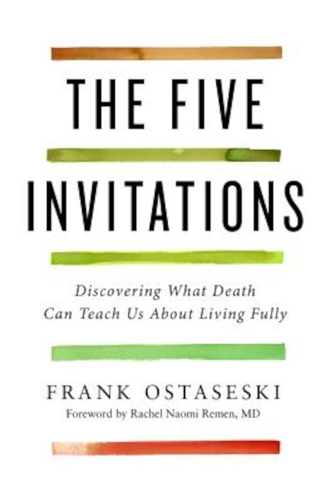 The Five Invitations: Discovering What Death Can Teach Us about Living Fully, Hardcover