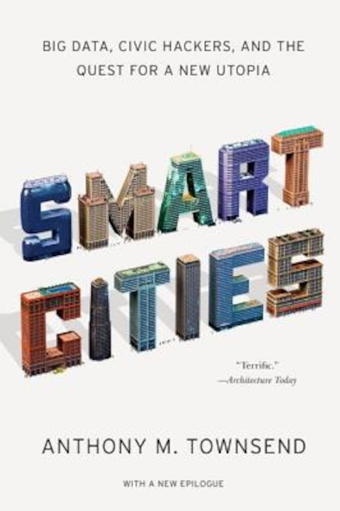 Smart Cities: Big Data, Civic Hackers, and the Quest for a New Utopia, Paperback