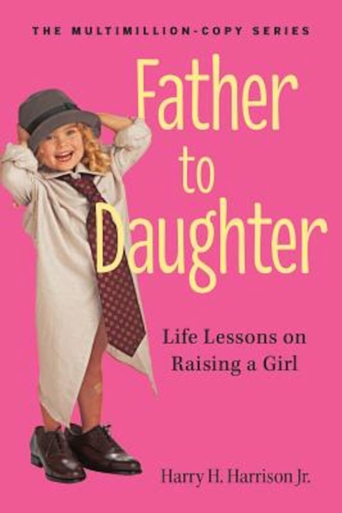 Father to Daughter: Life Lessons on Raising a Girl, Paperback